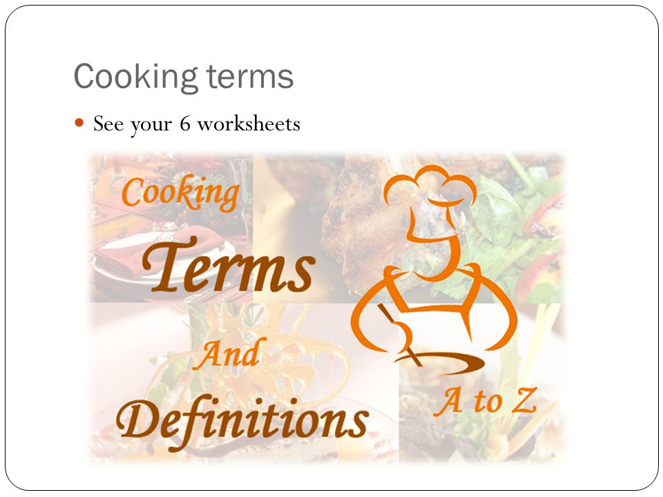 Cooking terms See your 6 worksheets