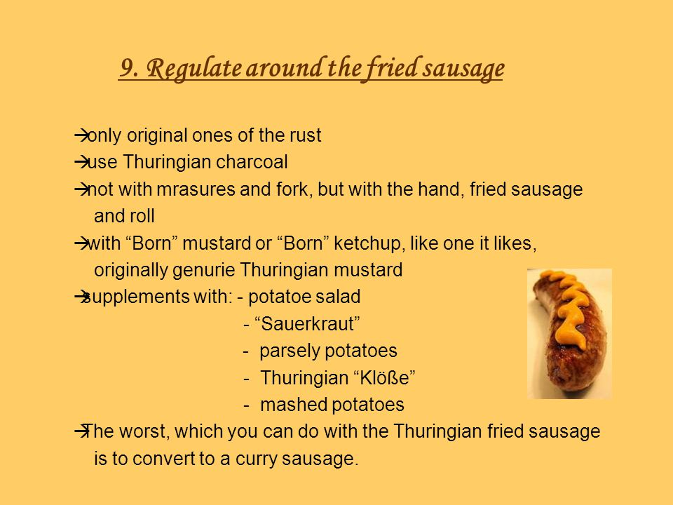 9. Regulate around the fried sausage only original ones of the rust use Thuringian charcoal not with mrasures and fork, but with the hand, fried sausa