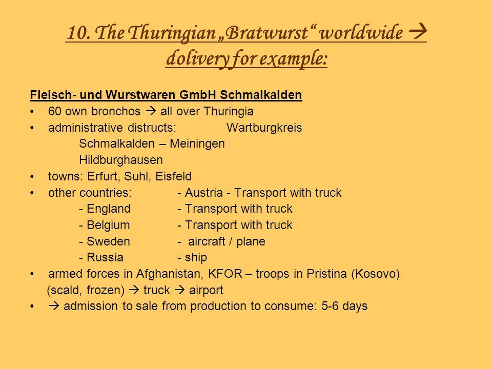 10. The Thuringian Bratwurst worldwide dolivery for example: Fleisch- und Wurstwaren GmbH Schmalkalden 60 own bronchos all over Thuringia administrati