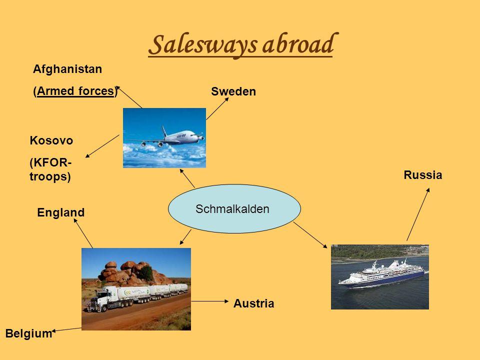 Salesways abroad Schmalkalden Sweden Austria England Belgium Russia Afghanistan (Armed forces) Kosovo (KFOR- troops)