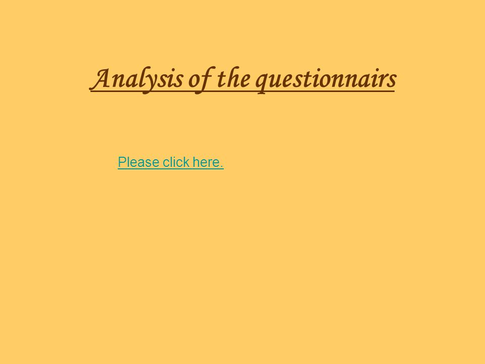 Analysis of the questionnairs Please click here.