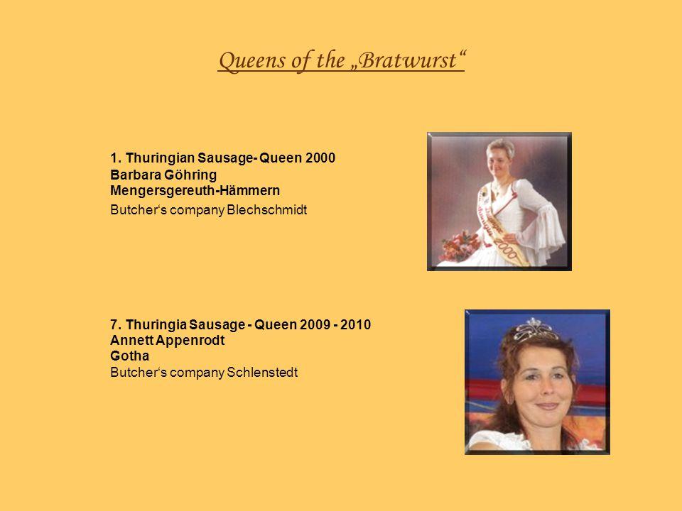 Queens of the Bratwurst 1. Thuringian Sausage- Queen 2000 Barbara Göhring Mengersgereuth-Hämmern Butchers company Blechschmidt 7. Thuringia Sausage -