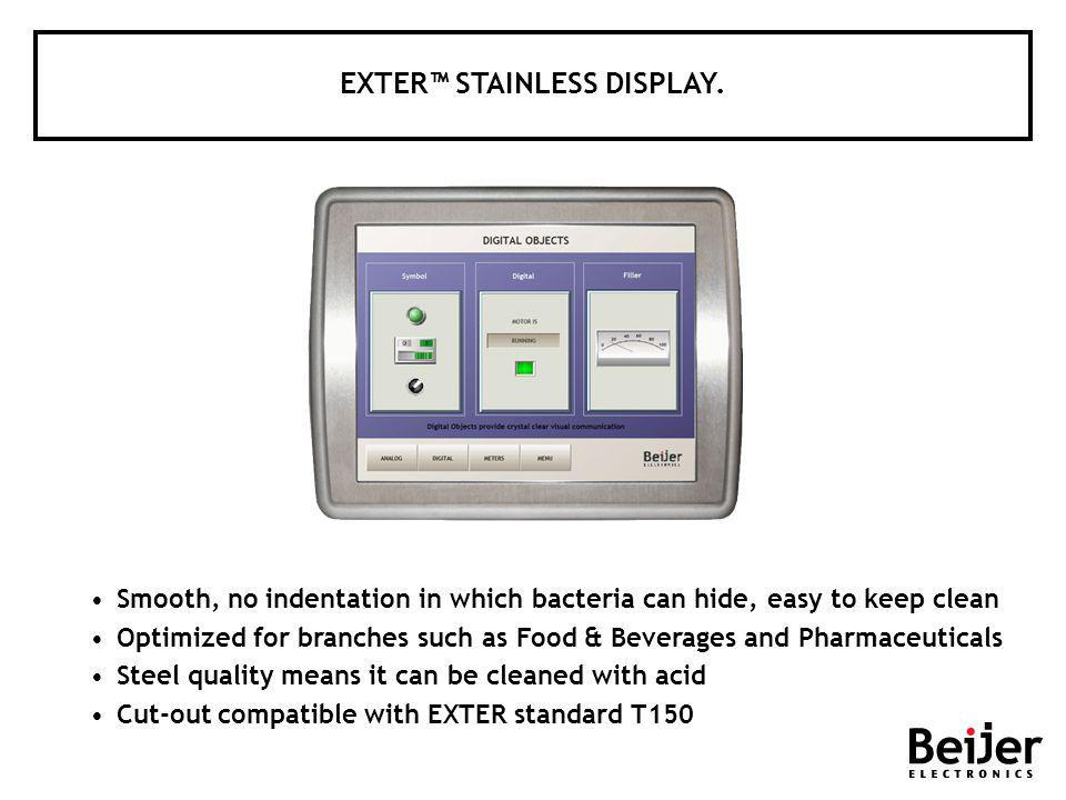 EXTER STAINLESS DISPLAY. Smooth, no indentation in which bacteria can hide, easy to keep clean Optimized for branches such as Food & Beverages and Pha