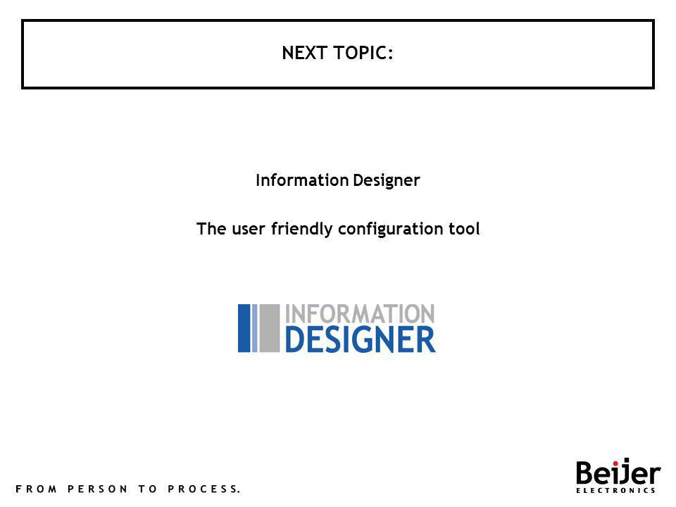 NEXT TOPIC: Information Designer The user friendly configuration tool