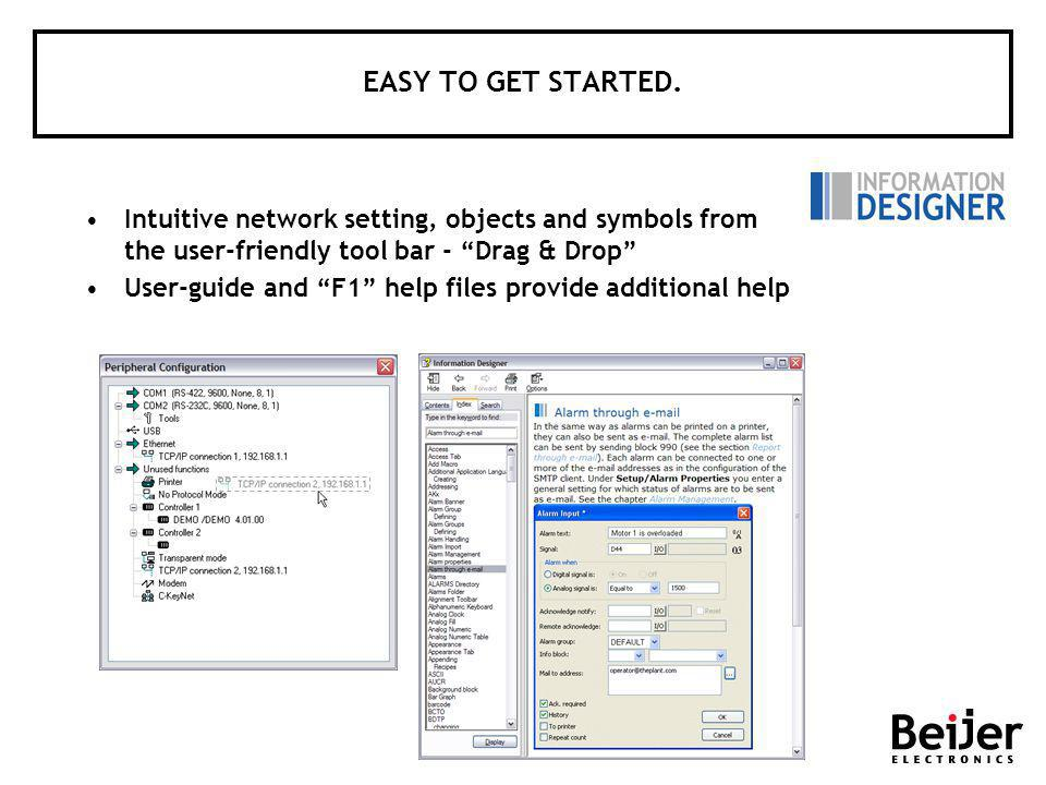 Intuitive network setting, objects and symbols from the user-friendly tool bar - Drag & Drop User-guide and F1 help files provide additional help EASY