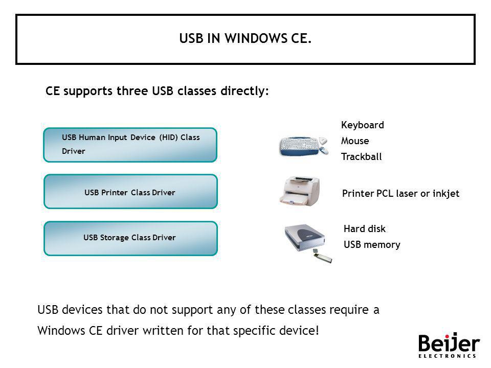 CE supports three USB classes directly: USB Human Input Device (HID) Class Driver USB devices that do not support any of these classes require a Windo