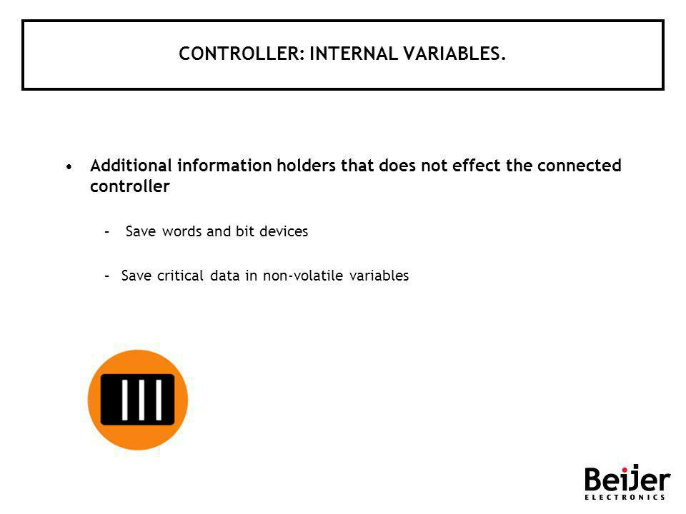 CONTROLLER: INTERNAL VARIABLES. Additional information holders that does not effect the connected controller – Save words and bit devices –Save critic