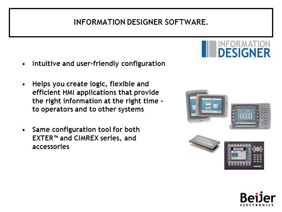 INFORMATION DESIGNER SOFTWARE. Intuitive and user-friendly configuration Helps you create logic, flexible and efficient HMI applications that provide
