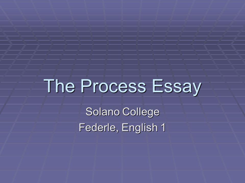 The Process Essay Solano College Federle, English 1