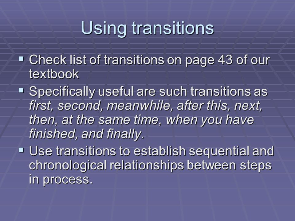 Using transitions Check list of transitions on page 43 of our textbook Check list of transitions on page 43 of our textbook Specifically useful are su