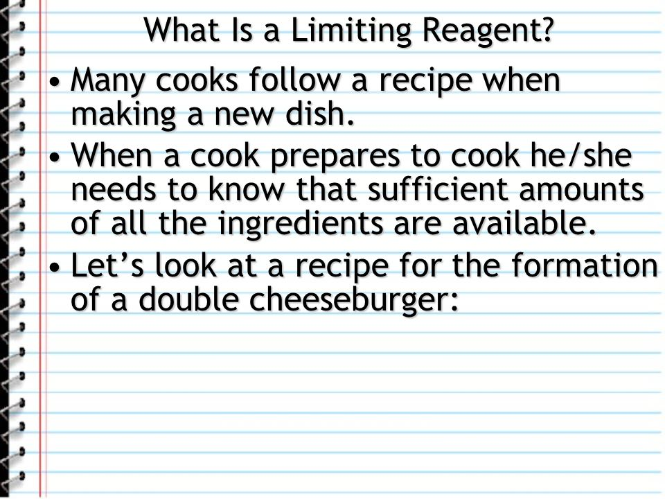 What Is a Limiting Reagent? Many cooks follow a recipe when making a new dish.Many cooks follow a recipe when making a new dish. When a cook prepares