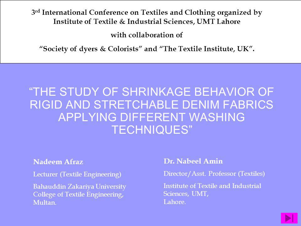 THE STUDY OF SHRINKAGE BEHAVIOR OF RIGID AND STRETCHABLE DENIM FABRICS APPLYING DIFFERENT WASHING TECHNIQUES Nadeem Afraz Lecturer (Textile Engineerin