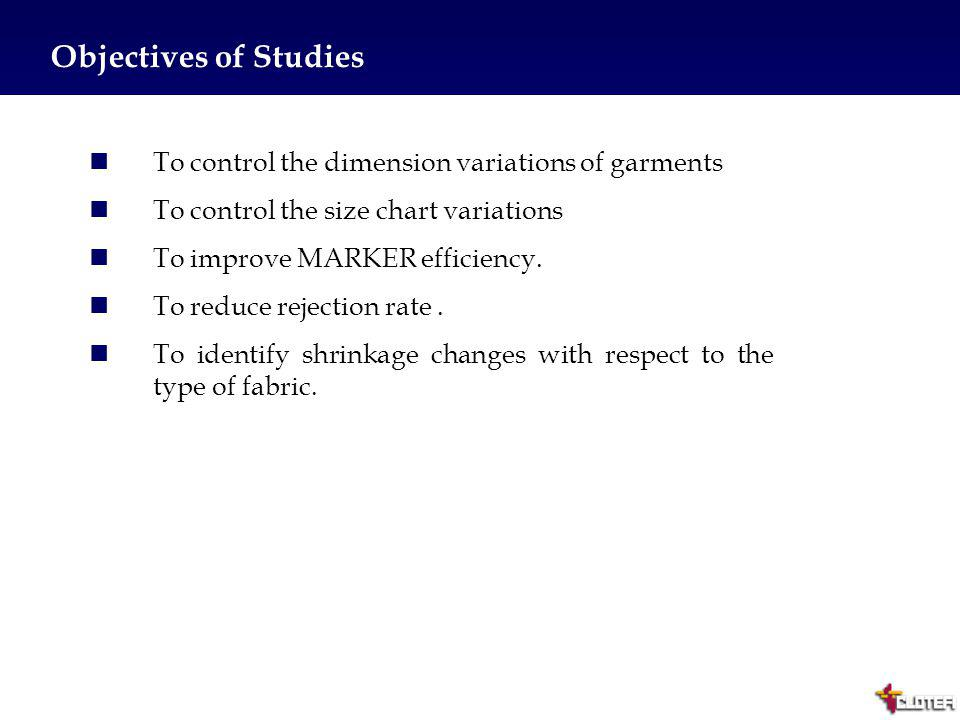 3 Objectives of Studies To control the dimension variations of garments To control the size chart variations To improve MARKER efficiency. To reduce r
