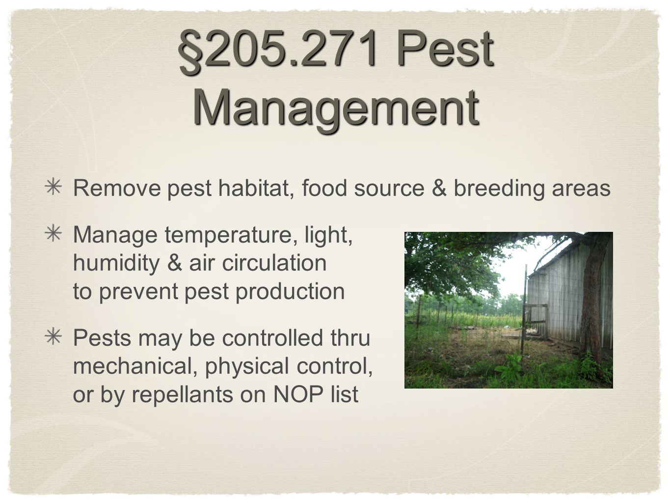 §205.271 Pest Management Remove pest habitat, food source & breeding areas Manage temperature, light, humidity & air circulation to prevent pest produ