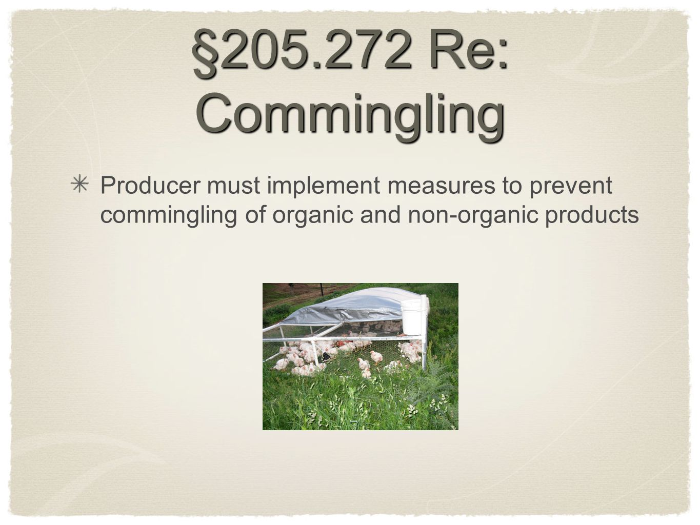 §205.272 Re: Commingling Producer must implement measures to prevent commingling of organic and non-organic products
