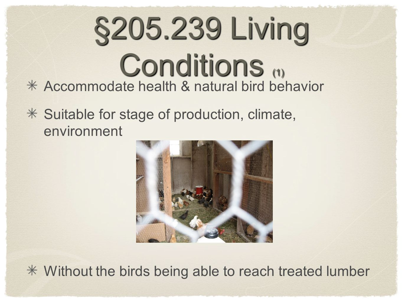 §205.239 Living Conditions (1) Accommodate health & natural bird behavior Suitable for stage of production, climate, environment Without the birds bei