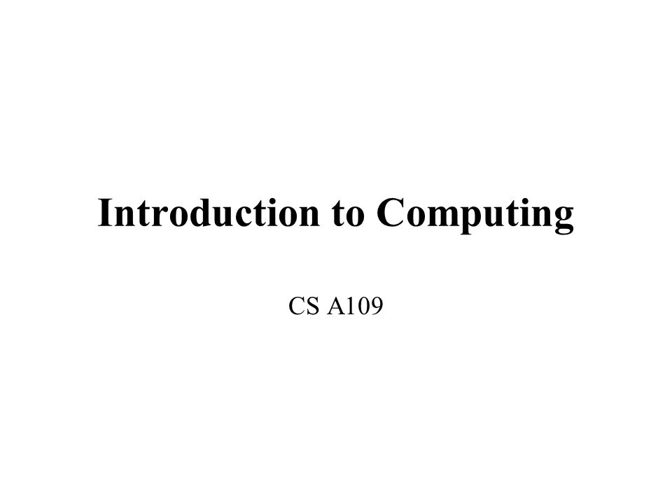Introduction to Computing CS A109