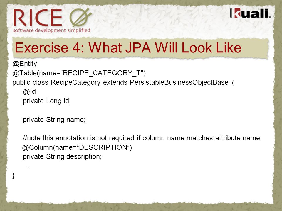 Exercise 4: What JPA Will Look Like @Entity @Table(name=RECIPE_CATEGORY_T