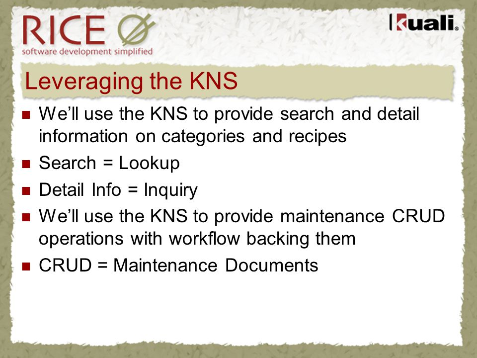 Leveraging the KNS Well use the KNS to provide search and detail information on categories and recipes Search = Lookup Detail Info = Inquiry Well use