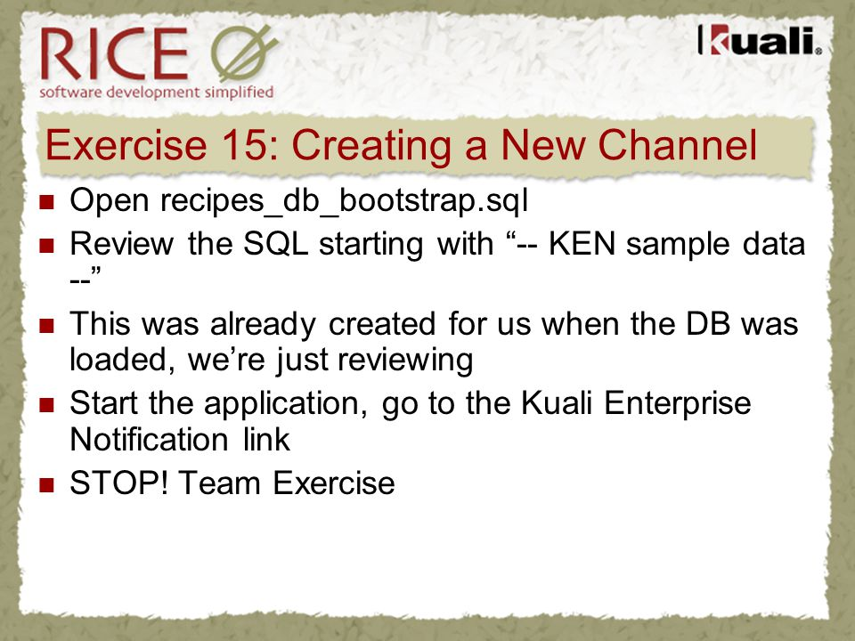 Exercise 15: Creating a New Channel Open recipes_db_bootstrap.sql Review the SQL starting with -- KEN sample data -- This was already created for us w