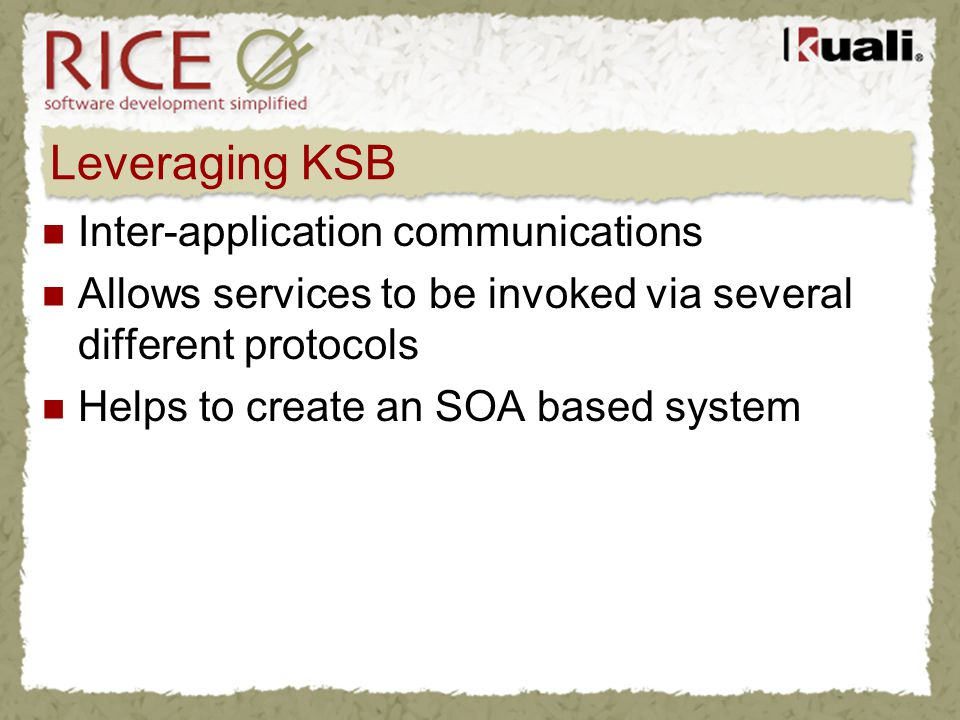 Leveraging KSB Inter-application communications Allows services to be invoked via several different protocols Helps to create an SOA based system