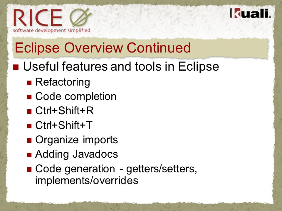 Eclipse Overview Continued Useful features and tools in Eclipse Refactoring Code completion Ctrl+Shift+R Ctrl+Shift+T Organize imports Adding Javadocs