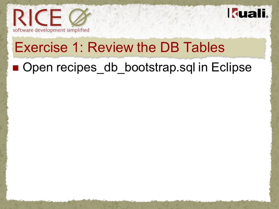Exercise 1: Review the DB Tables Open recipes_db_bootstrap.sql in Eclipse