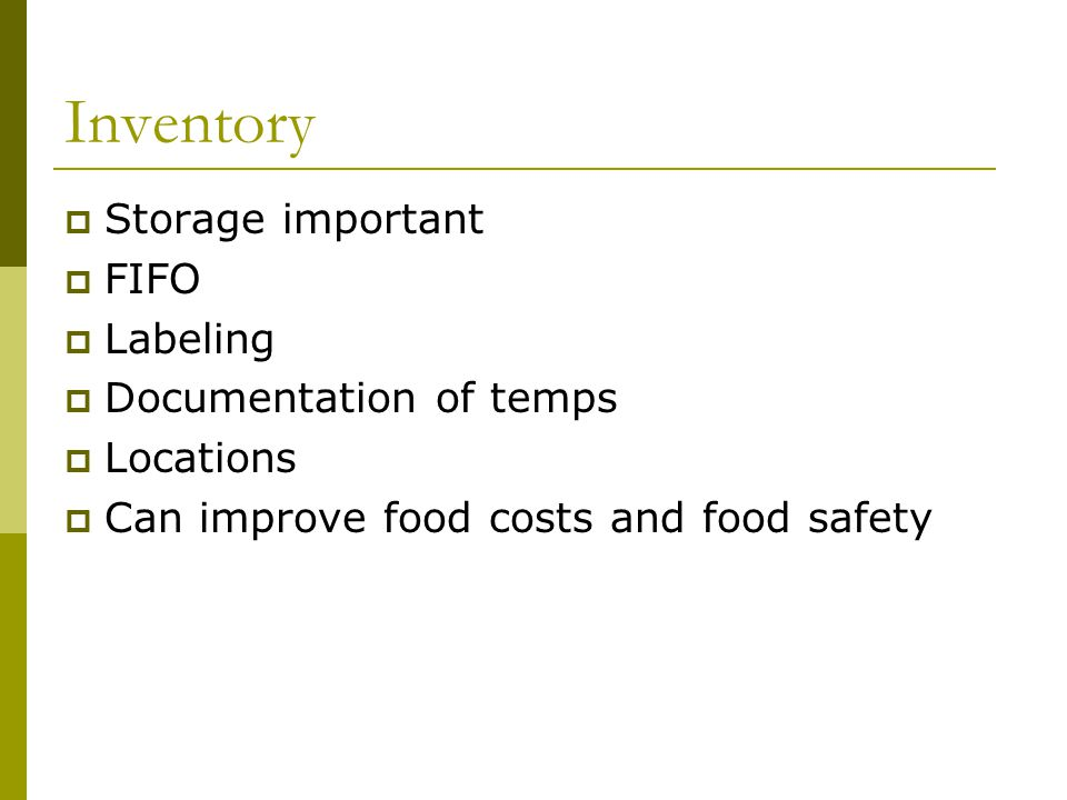 Inventory Storage important FIFO Labeling Documentation of temps Locations Can improve food costs and food safety
