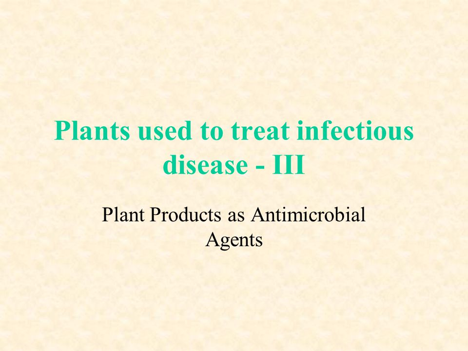 Plants used to treat infectious disease - III Plant Products as Antimicrobial Agents