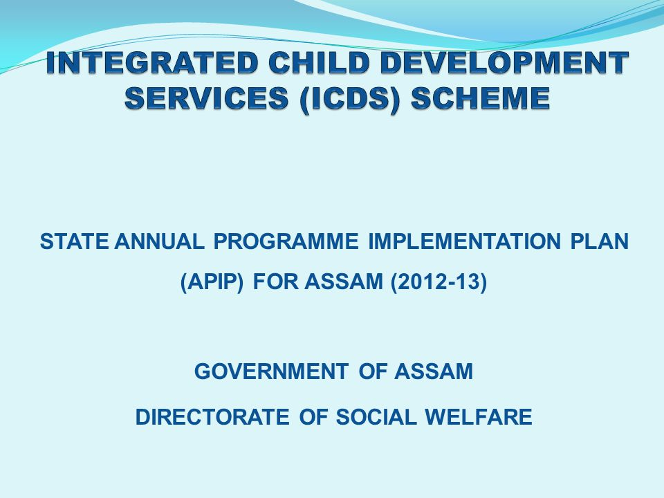 Mission of ICDS -Assam Improve nutrition status of children, adolescent girls and pregnant and lactating mothers in state by providing SNP, Health services and counselling support to children 0-6 years, Pregnant women and Lactating mothers and adolescent girls and preschool education to children 3-6 years of age Special focus given to 1000 days of window of opportunity by concentrating on pregnant and lactating mothers and children 0-2 years