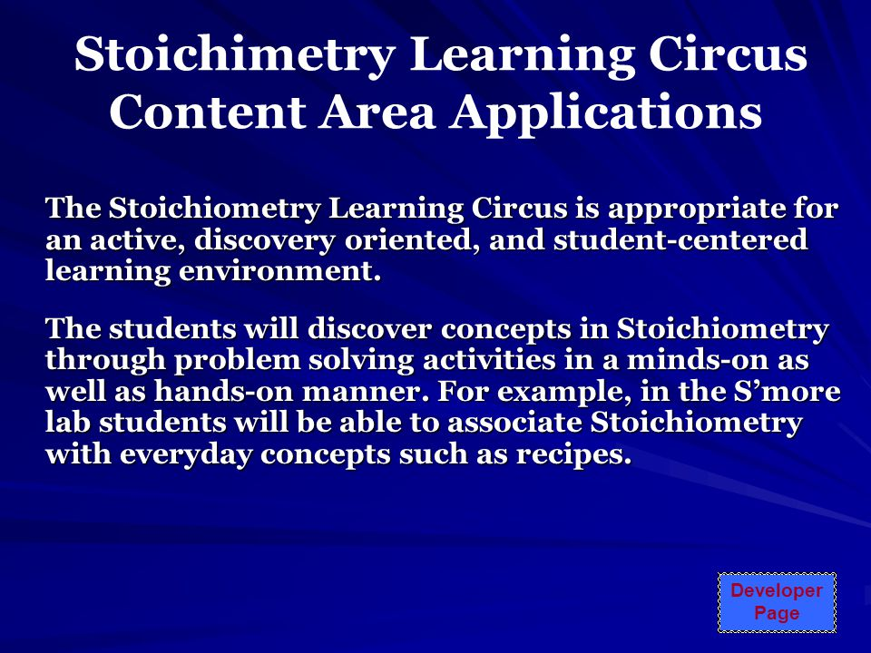 Stoichimetry Learning Circus Content Area Applications The Stoichiometry Learning Circus is appropriate for an active, discovery oriented, and student-centered learning environment.