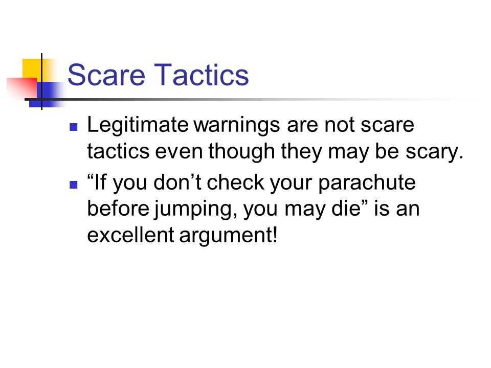 Scare Tactics Legitimate warnings are not scare tactics even though they may be scary.