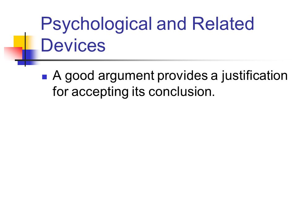 Psychological and Related Devices A good argument provides a justification for accepting its conclusion.