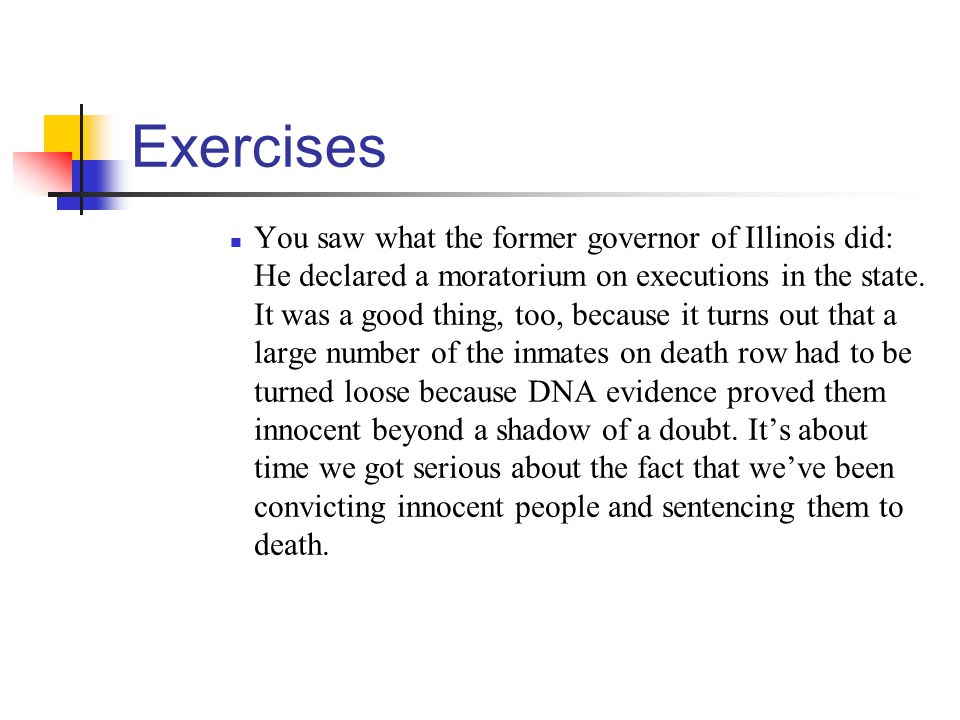 Exercises You saw what the former governor of Illinois did: He declared a moratorium on executions in the state.