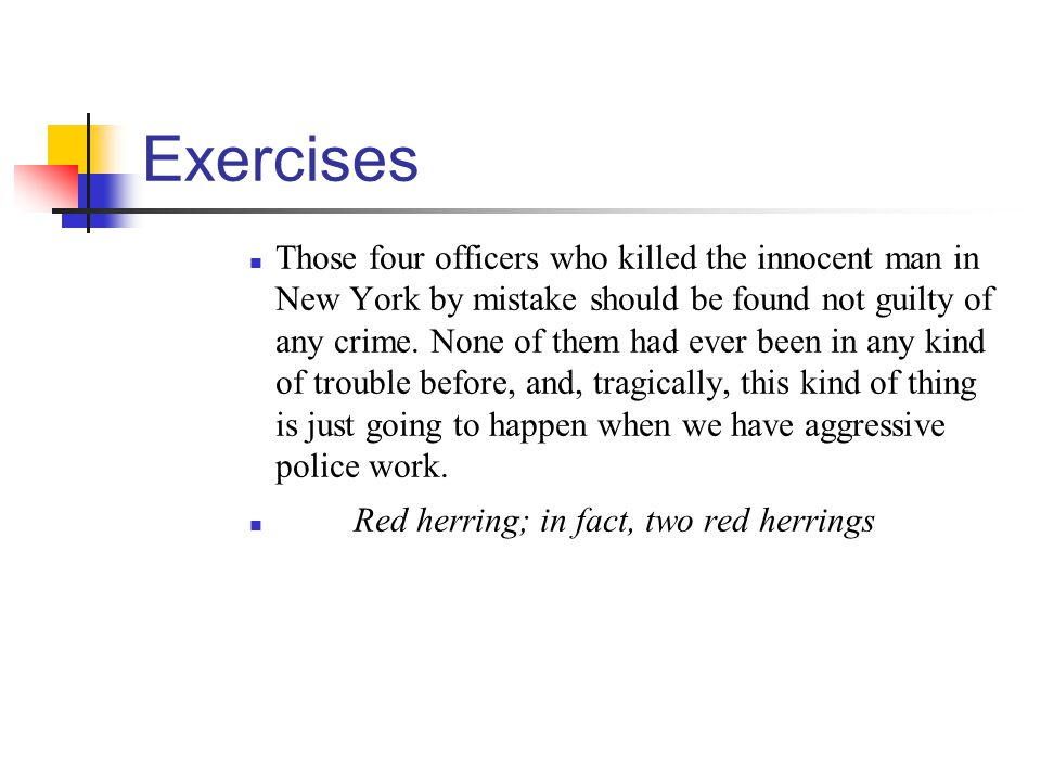 Exercises Those four officers who killed the innocent man in New York by mistake should be found not guilty of any crime.