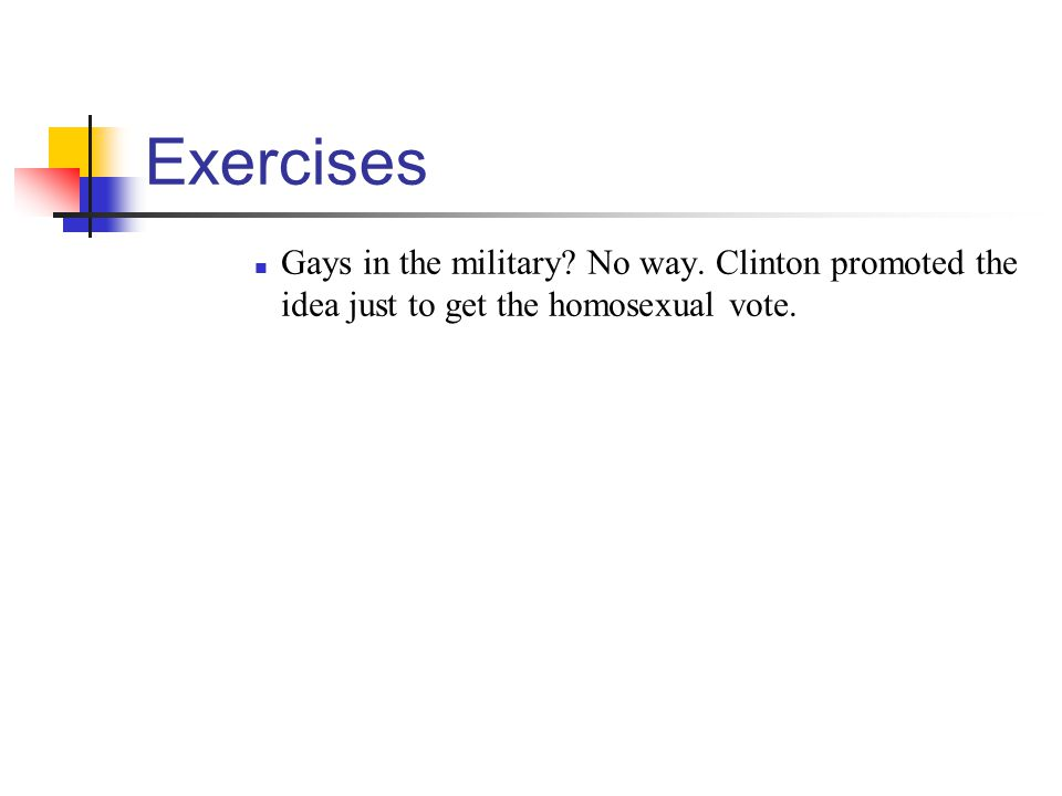 Exercises Gays in the military? No way. Clinton promoted the idea just to get the homosexual vote.