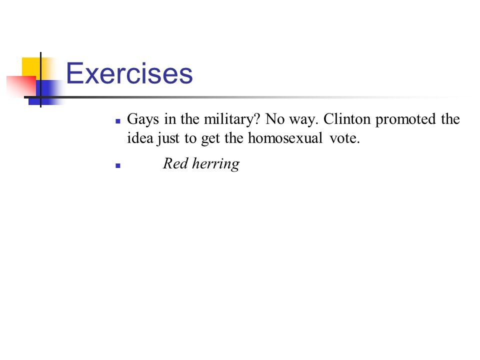 Exercises Gays in the military.No way. Clinton promoted the idea just to get the homosexual vote.