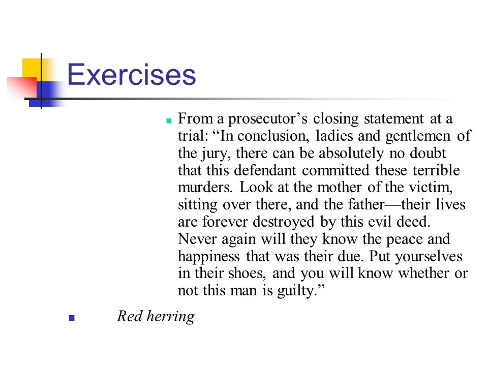 Exercises From a prosecutors closing statement at a trial: In conclusion, ladies and gentlemen of the jury, there can be absolutely no doubt that this defendant committed these terrible murders.