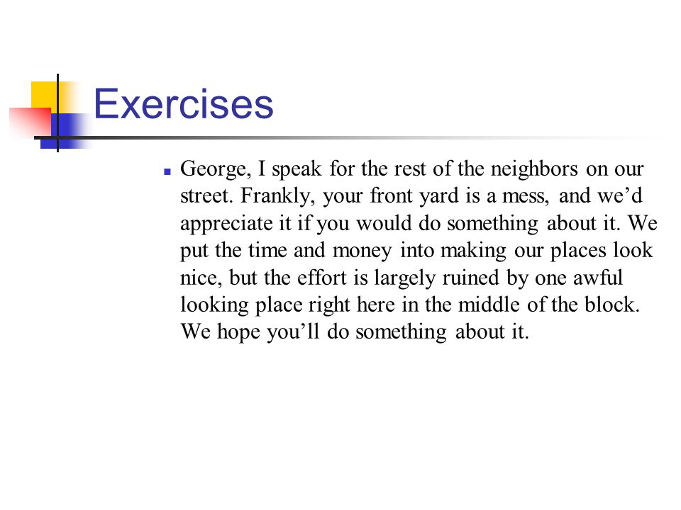 Exercises George, I speak for the rest of the neighbors on our street. Frankly, your front yard is a mess, and wed appreciate it if you would do somet