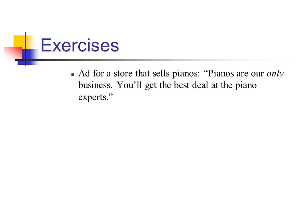 Exercises Ad for a store that sells pianos: Pianos are our only business. Youll get the best deal at the piano experts.