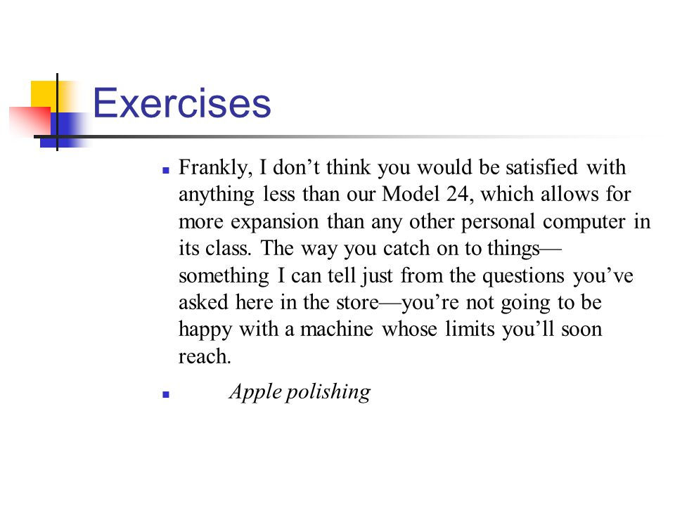 Exercises Frankly, I dont think you would be satisfied with anything less than our Model 24, which allows for more expansion than any other personal computer in its class.