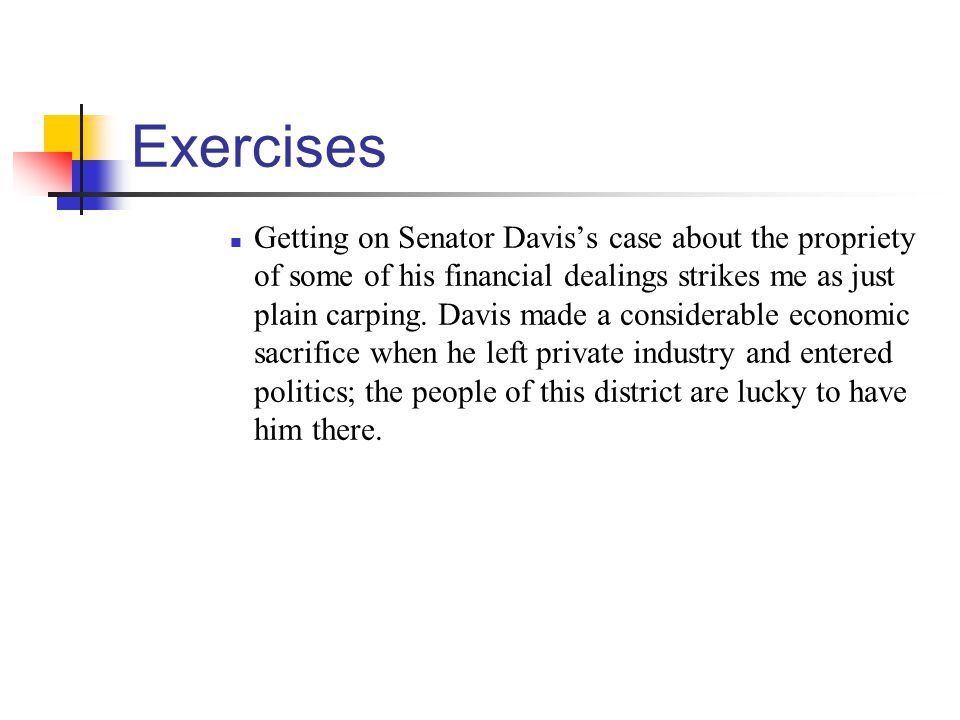 Exercises Getting on Senator Daviss case about the propriety of some of his financial dealings strikes me as just plain carping.