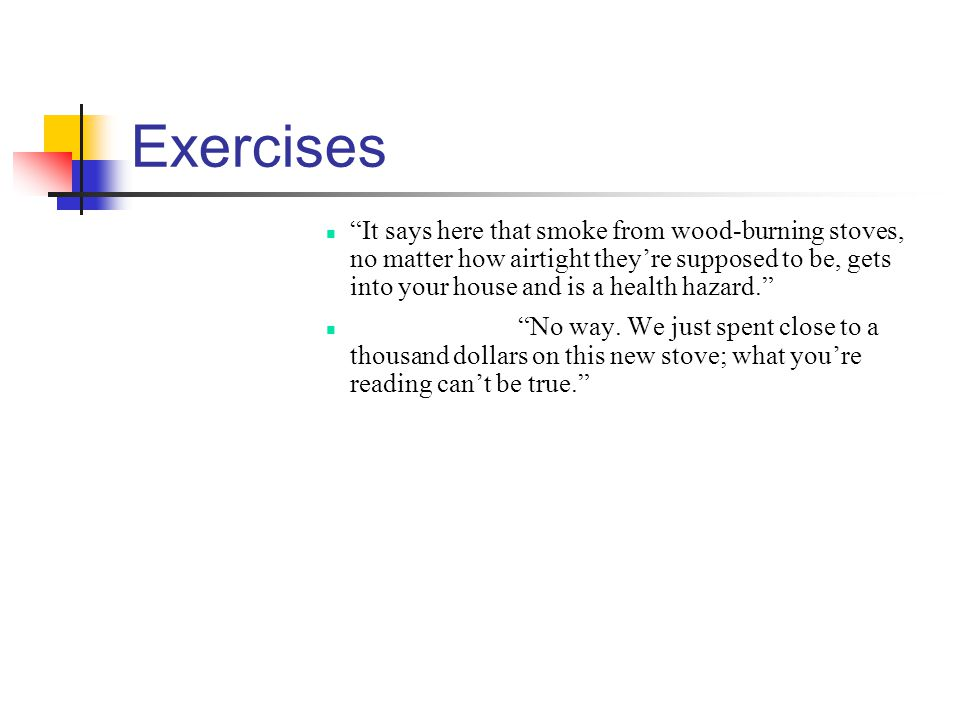 Exercises It says here that smoke from wood-burning stoves, no matter how airtight theyre supposed to be, gets into your house and is a health hazard.