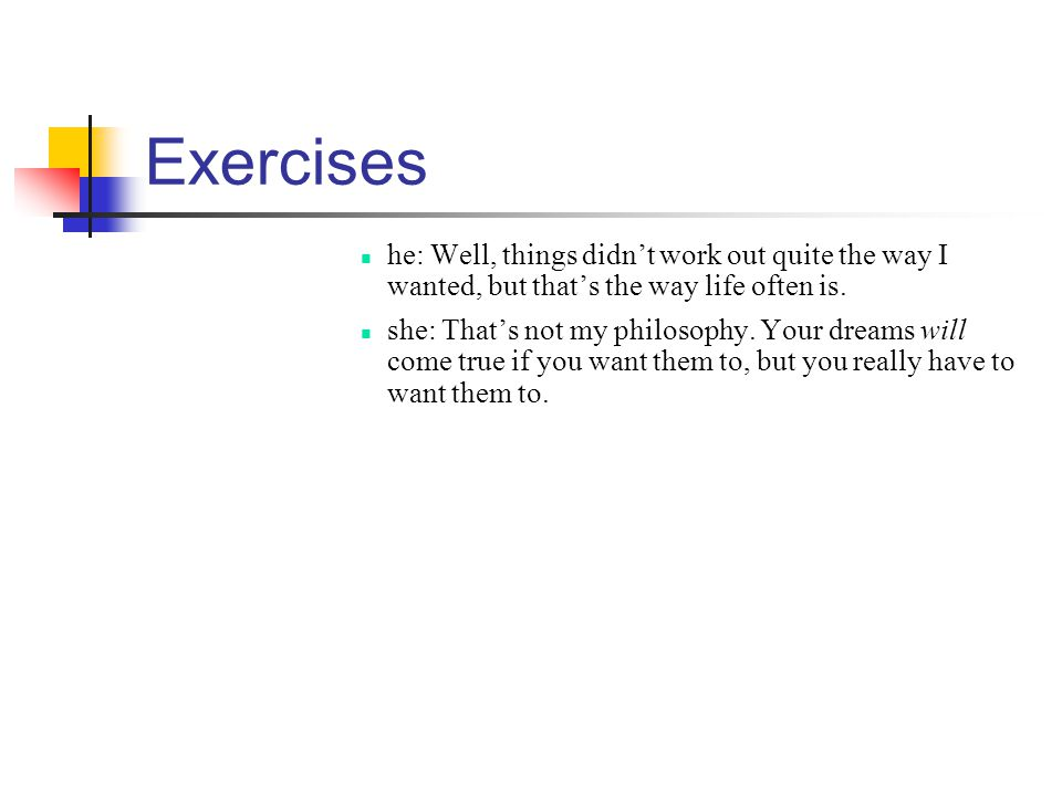 Exercises he: Well, things didnt work out quite the way I wanted, but thats the way life often is.