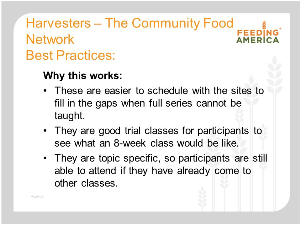 Slide with text and image Harvesters – The Community Food Network Best Practices: Why this works: These are easier to schedule with the sites to fill in the gaps when full series cannot be taught.