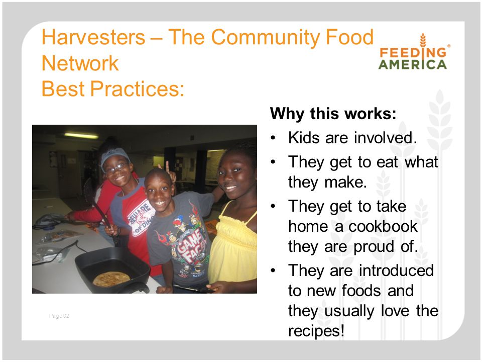 Slide with text and image Harvesters – The Community Food Network Best Practices: Why this works: Kids are involved. They get to eat what they make. T