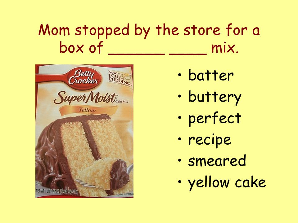 Mom stopped by the store for a box of ______ ____ mix.