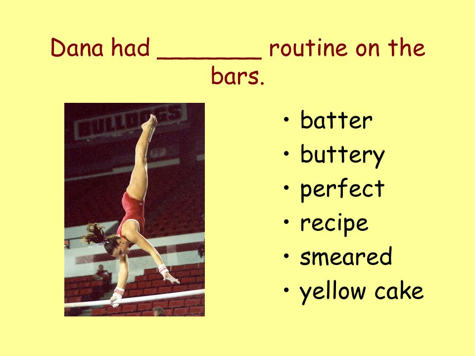 Dana had _______ routine on the bars. batter buttery perfect recipe smeared yellow cake