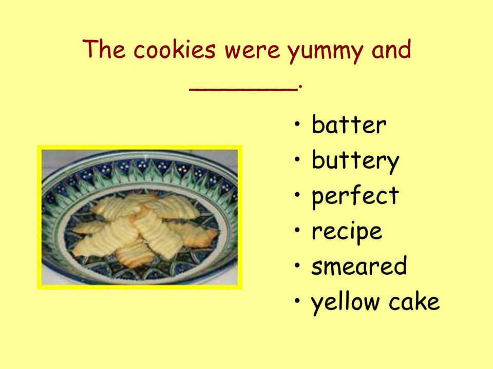 batter buttery perfect recipe smeared yellow cake The cookies were yummy and _______.