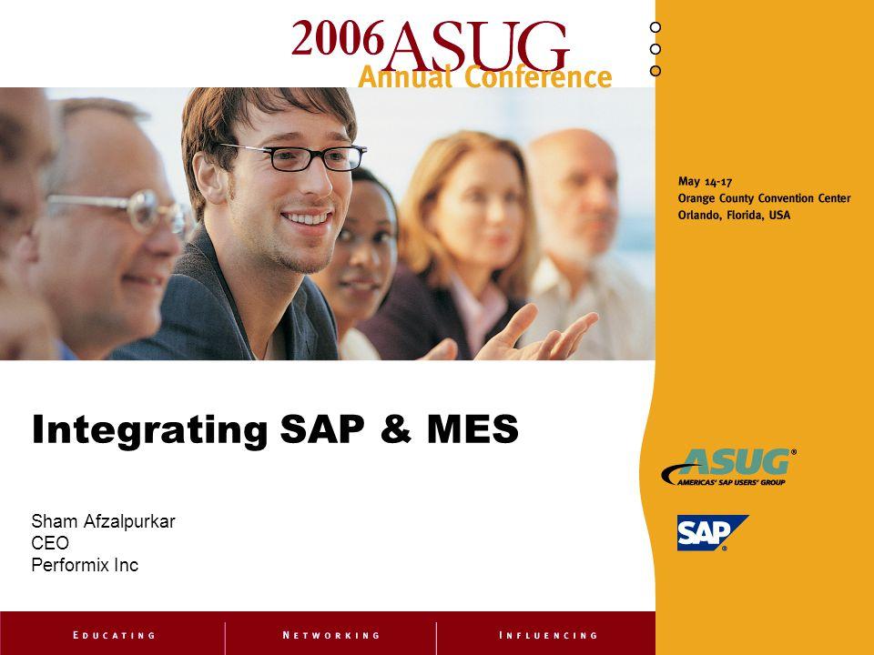 Integrating SAP & MES Sham Afzalpurkar CEO Performix Inc